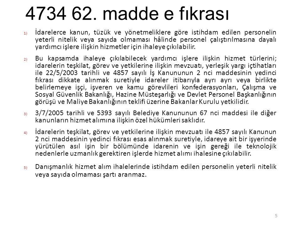 4734 62. madde e fıkrası 1)İdarelerce kanun, tüzük ve yönetmeliklere göre istihdam edilen personelin yeterli nitelik veya sayıda olmaması hâlinde pers