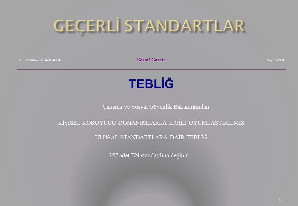 25 Temmuz 2012 ÇARŞAMBA Resmî Gazete Sayı : 28364 TEBLİĞ Çalışma ve Sosyal Güvenlik Bakanlığından: KİŞİSEL KORUYUCU DONANIMLARLA İLGİLİ UYUMLAŞTIRILMI