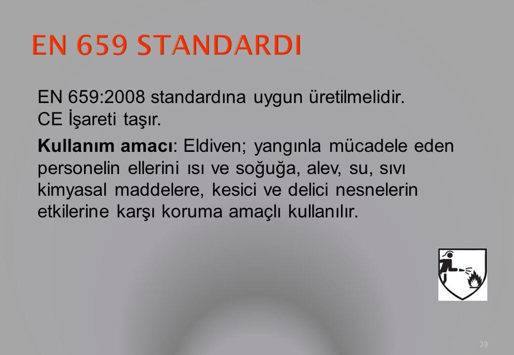 EN 659:2008 standardına uygun üretilmelidir. CE İşareti taşır. Kullanım amacı: Eldiven; yangınla mücadele eden personelin ellerini ısı ve soğuğa, alev