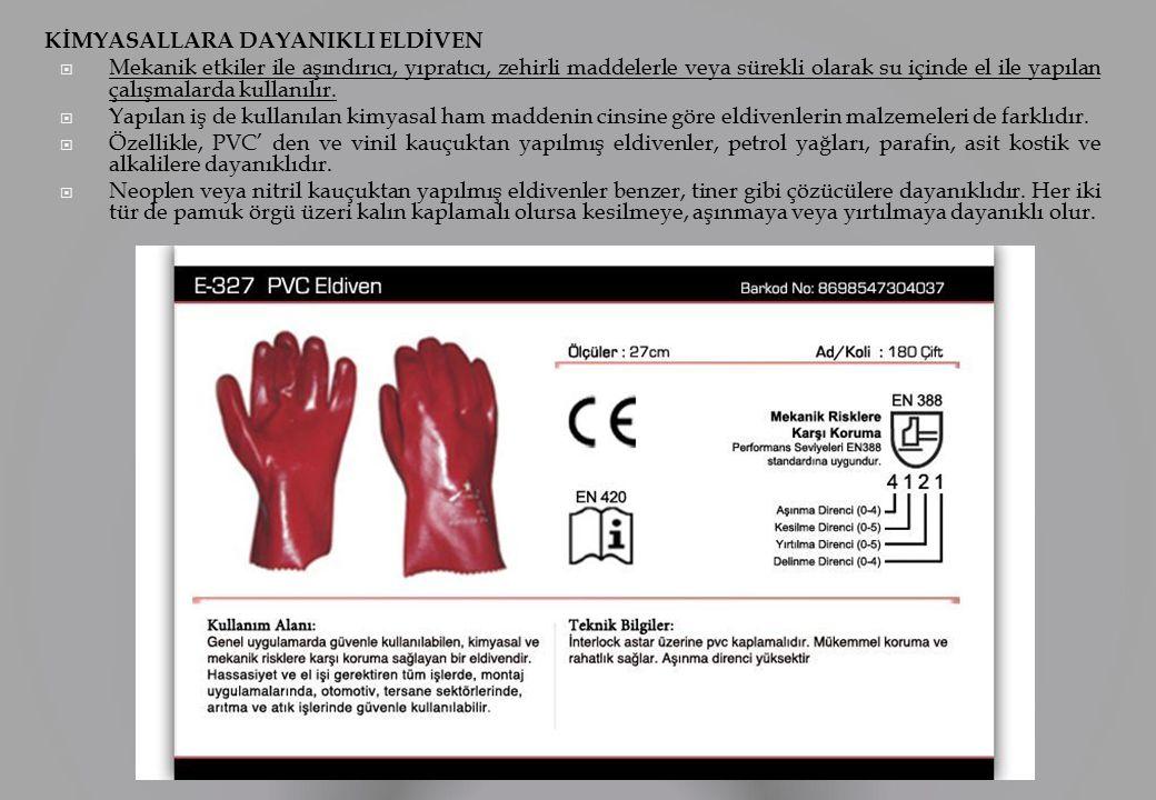 KİMYASALLARA DAYANIKLI ELDİVEN  Mekanik etkiler ile aşındırıcı, yıpratıcı, zehirli maddelerle veya sürekli olarak su içinde el ile yapılan çalışmalarda kullanılır.