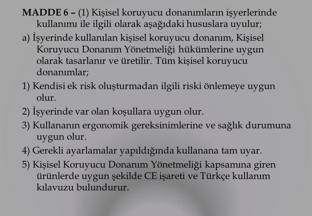 MADDE 6 – (1) Kişisel koruyucu donanımların işyerlerinde kullanımı ile ilgili olarak aşağıdaki hususlara uyulur; a) İşyerinde kullanılan kişisel koruy