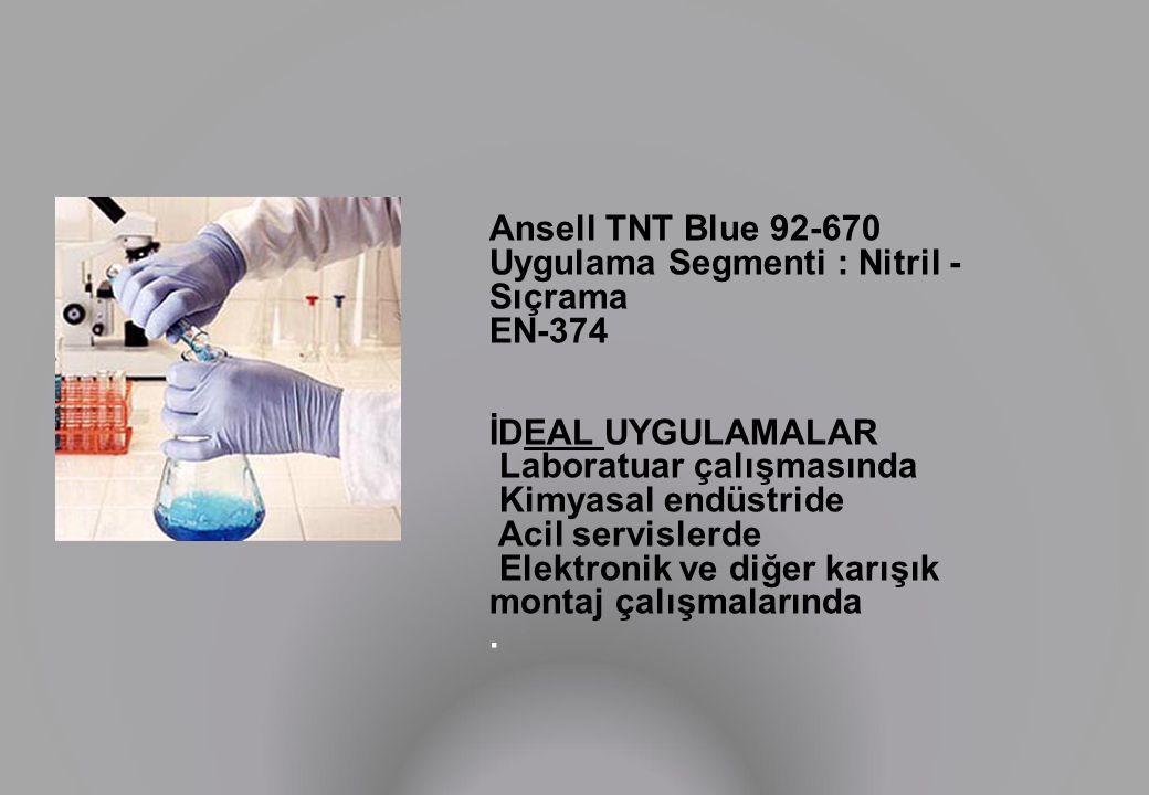 Ansell TNT Blue 92-670 Uygulama Segmenti : Nitril - Sıçrama EN-374 İDEAL UYGULAMALAR Laboratuar çalışmasında Kimyasal endüstride Acil servislerde Elektronik ve diğer karışık montaj çalışmalarında.
