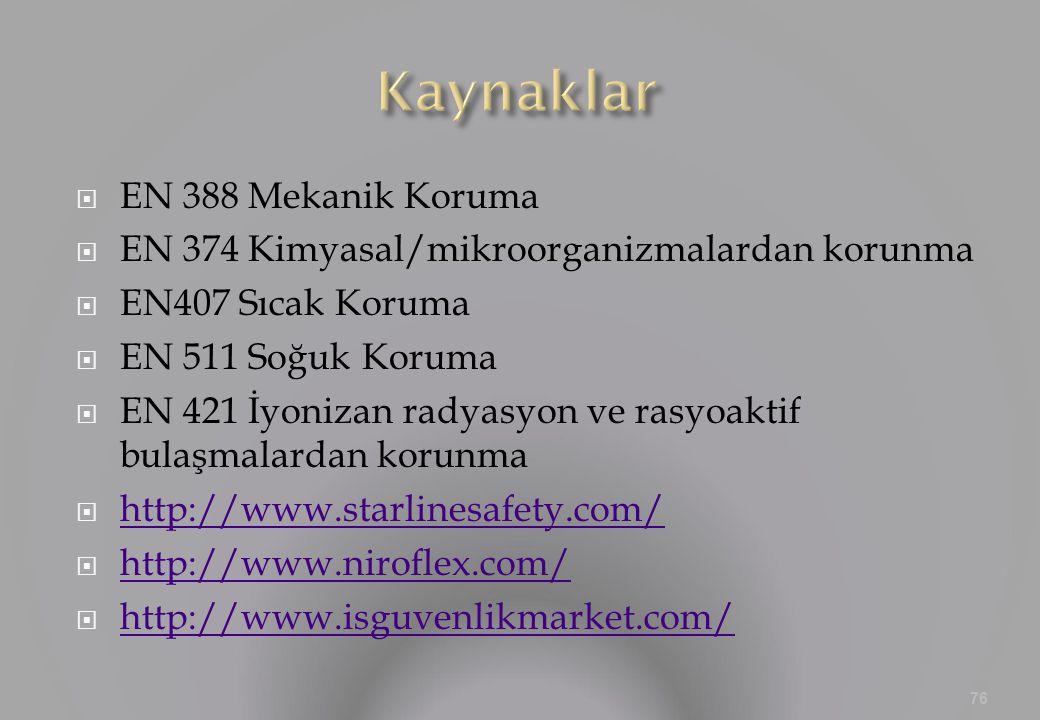  EN 388 Mekanik Koruma  EN 374 Kimyasal/mikroorganizmalardan korunma  EN407 Sıcak Koruma  EN 511 Soğuk Koruma  EN 421 İyonizan radyasyon ve rasyoaktif bulaşmalardan korunma  http://www.starlinesafety.com/ http://www.starlinesafety.com/  http://www.niroflex.com/ http://www.niroflex.com/  http://www.isguvenlikmarket.com/ http://www.isguvenlikmarket.com/ 76