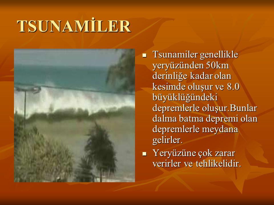 TSUNAMİLER Tsunamiler genellikle yeryüzünden 50km derinliğe kadar olan kesimde oluşur ve 8.0 büyüklüğündeki depremlerle oluşur.Bunlar dalma batma depr