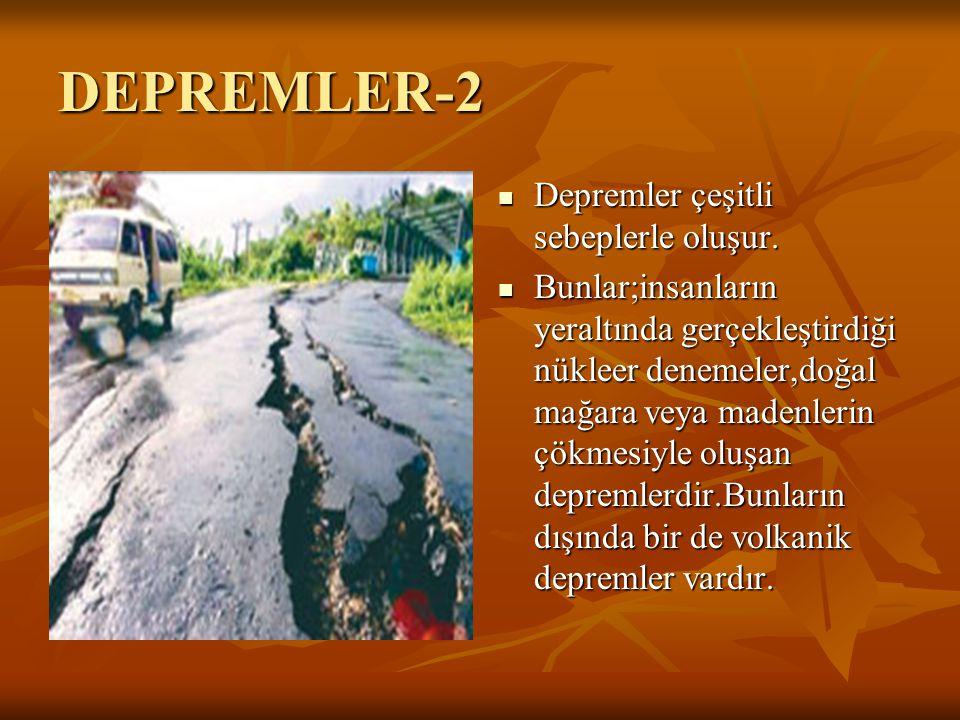 DEPREMLER-2 Depremler çeşitli sebeplerle oluşur. Bunlar;insanların yeraltında gerçekleştirdiği nükleer denemeler,doğal mağara veya madenlerin çökmesiy