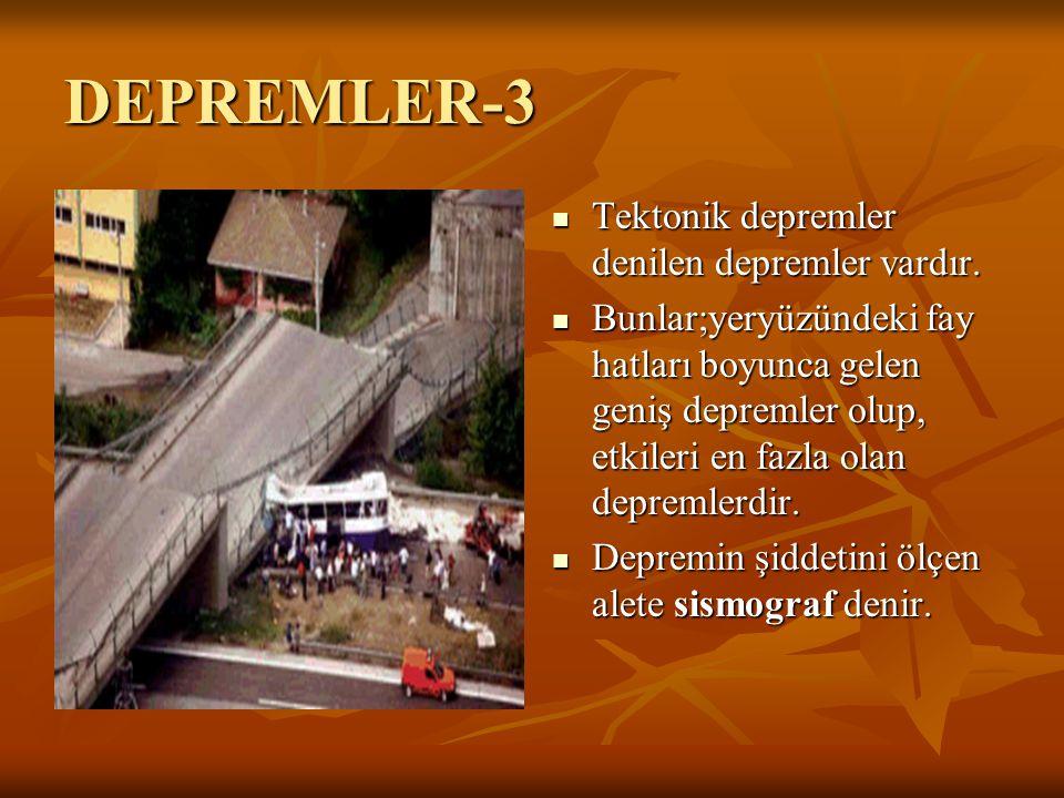 DEPREMLER-3 Tektonik depremler denilen depremler vardır. Bunlar;yeryüzündeki fay hatları boyunca gelen geniş depremler olup, etkileri en fazla olan de