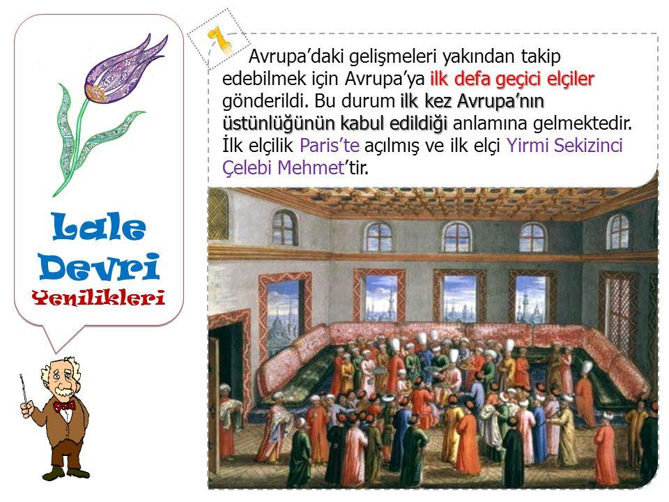 Lale Devri 1718 Pasarofça Antlaşmasıyla Başlar.1730 Patrona Halil İsyanıyla Biter.