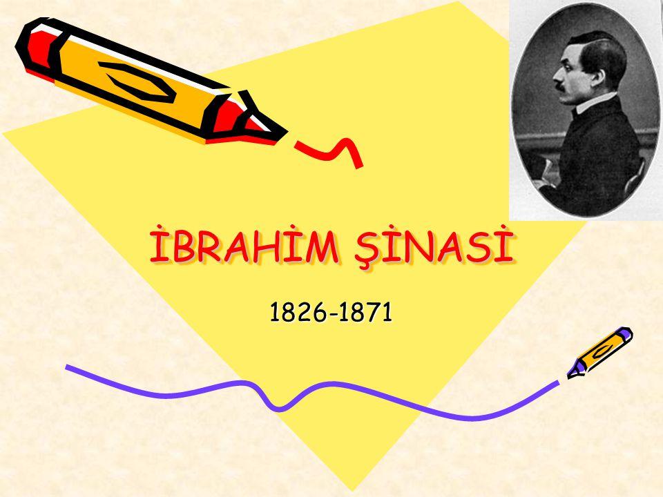 Hayatı ve Edebi Kişiliği İbrahim Şinasi 5 Ağustos 1826'da İstanbulda doğdu.