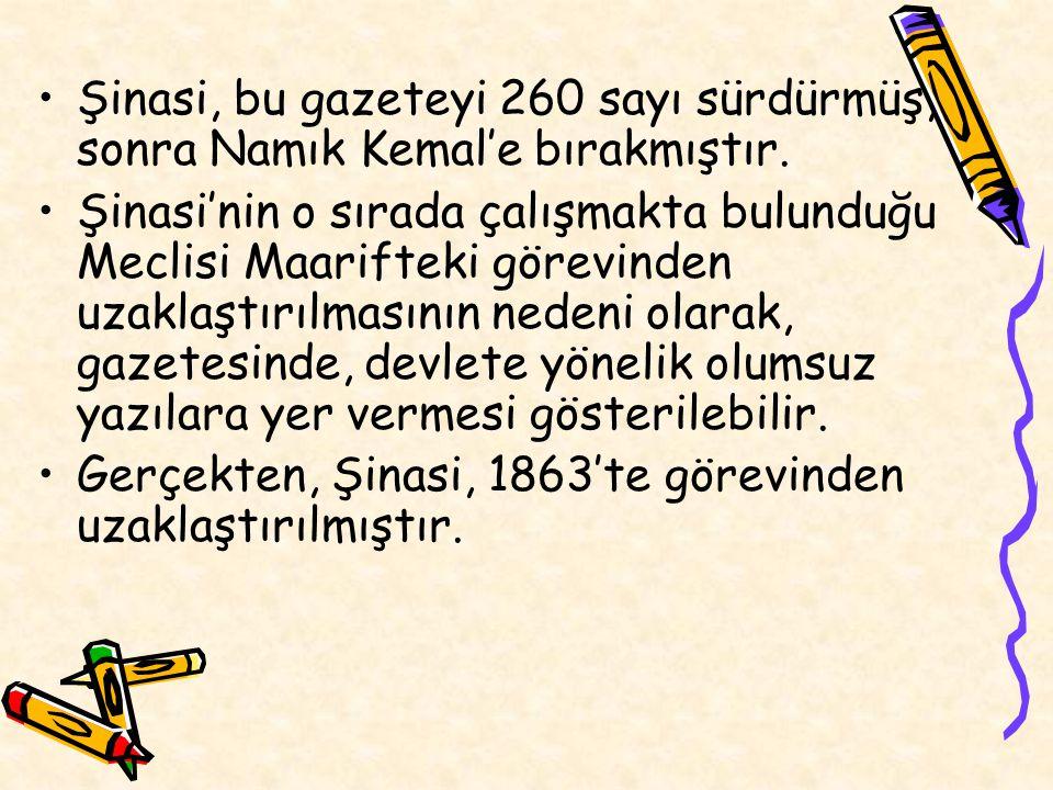 Şinasi, bu gazeteyi 260 sayı sürdürmüş, sonra Namık Kemal'e bırakmıştır. Şinasi'nin o sırada çalışmakta bulunduğu Meclisi Maarifteki görevinden uzakla