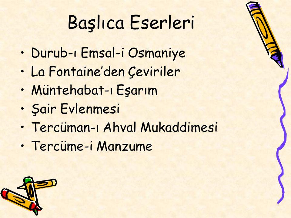 Başlıca Eserleri Durub-ı Emsal-i Osmaniye La Fontaine'den Çeviriler Müntehabat-ı Eşarım Şair Evlenmesi Tercüman-ı Ahval Mukaddimesi Tercüme-i Manzume