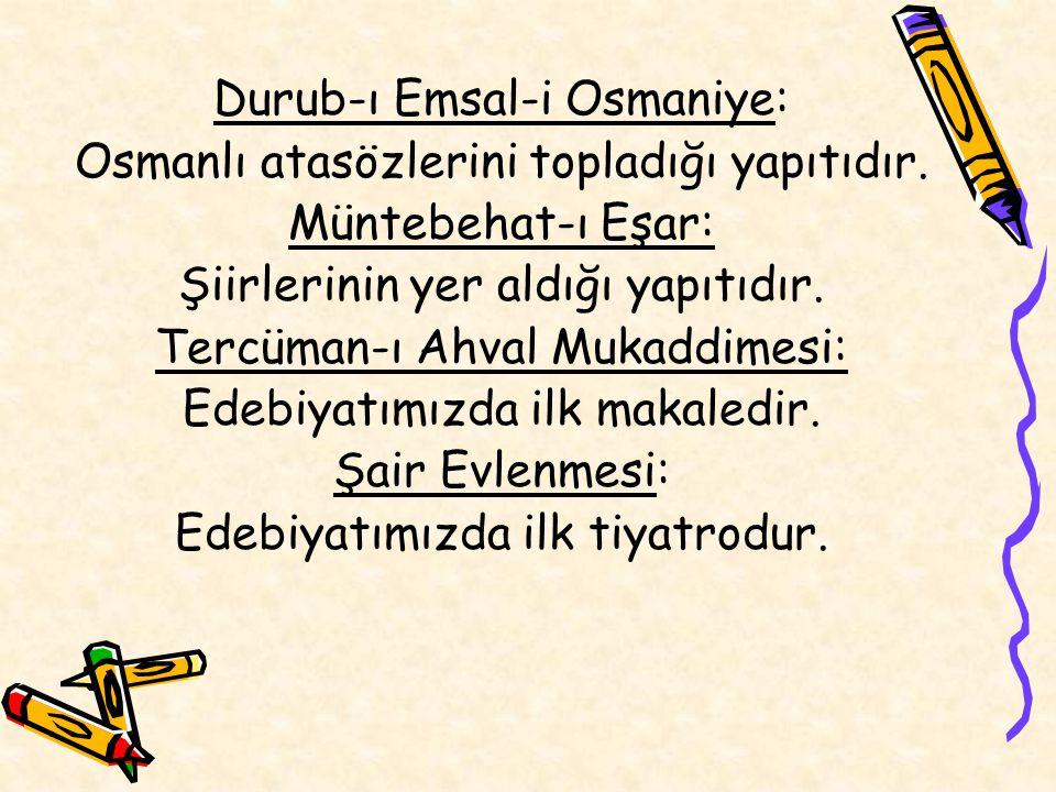 Durub-ı Emsal-i Osmaniye: Osmanlı atasözlerini topladığı yapıtıdır. Müntebehat-ı Eşar: Şiirlerinin yer aldığı yapıtıdır. Tercüman-ı Ahval Mukaddimesi: