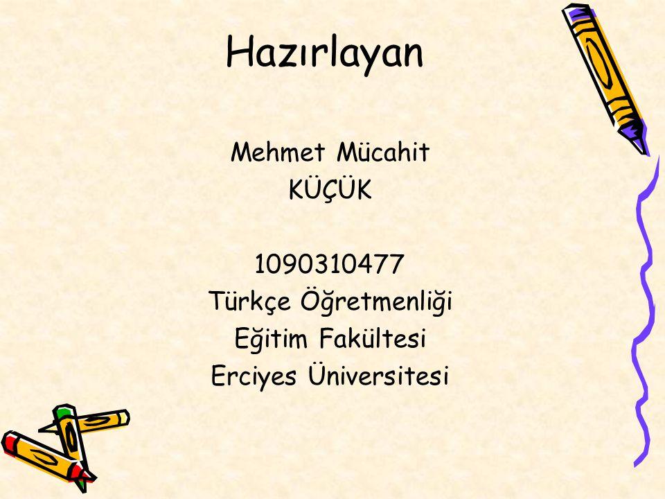 Hazırlayan Mehmet Mücahit KÜÇÜK 1090310477 Türkçe Öğretmenliği Eğitim Fakültesi Erciyes Üniversitesi