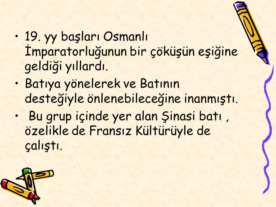 19. yy başları Osmanlı İmparatorluğunun bir çöküşün eşiğine geldiği yıllardı. Batıya yönelerek ve Batının desteğiyle önlenebileceğine inanmıştı. Bu gr