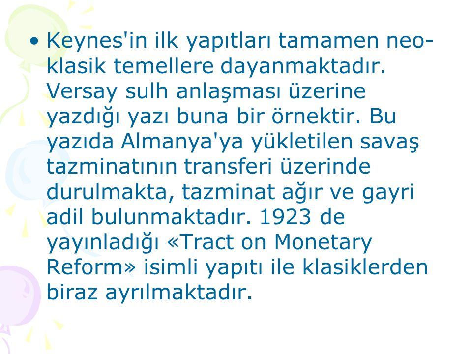 Keynes'in ilk yapıtları tamamen neo- klasik temellere dayanmaktadır. Versay sulh anlaşması üzerine yazdığı yazı buna bir örnektir. Bu yazıda Almanya'y