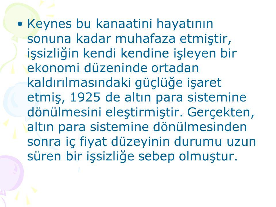Keynes bu kanaatini hayatının sonuna kadar muhafaza etmiştir, işsizliğin kendi kendine işleyen bir ekonomi düzeninde ortadan kaldırılmasındaki güçlüğe