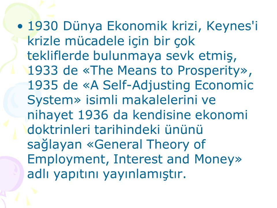 1930 Dünya Ekonomik krizi, Keynes'i krizle mücadele için bir çok tekliflerde bulunmaya sevk etmiş, 1933 de «The Means to Prosperity», 1935 de «A Self-