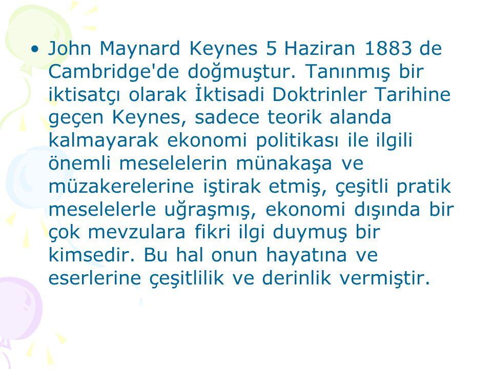 John Maynard Keynes 5 Haziran 1883 de Cambridge'de doğmuştur. Tanınmış bir iktisatçı olarak İktisadi Doktrinler Tarihine geçen Keynes, sadece teorik a