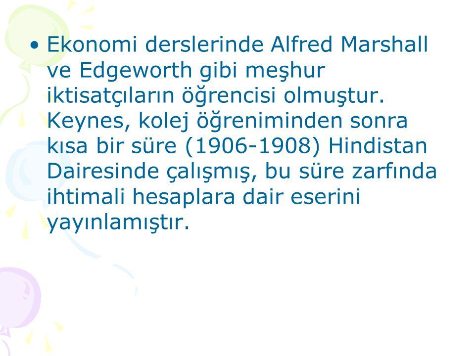 Ekonomi derslerinde Alfred Marshall ve Edgeworth gibi meşhur iktisatçıların öğrencisi olmuştur. Keynes, kolej öğreniminden sonra kısa bir süre (1906-1