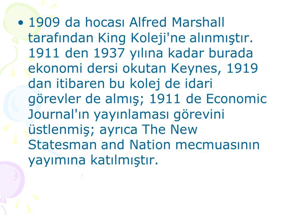 1909 da hocası Alfred Marshall tarafından King Koleji'ne alınmıştır. 1911 den 1937 yılına kadar burada ekonomi dersi okutan Keynes, 1919 dan itibaren