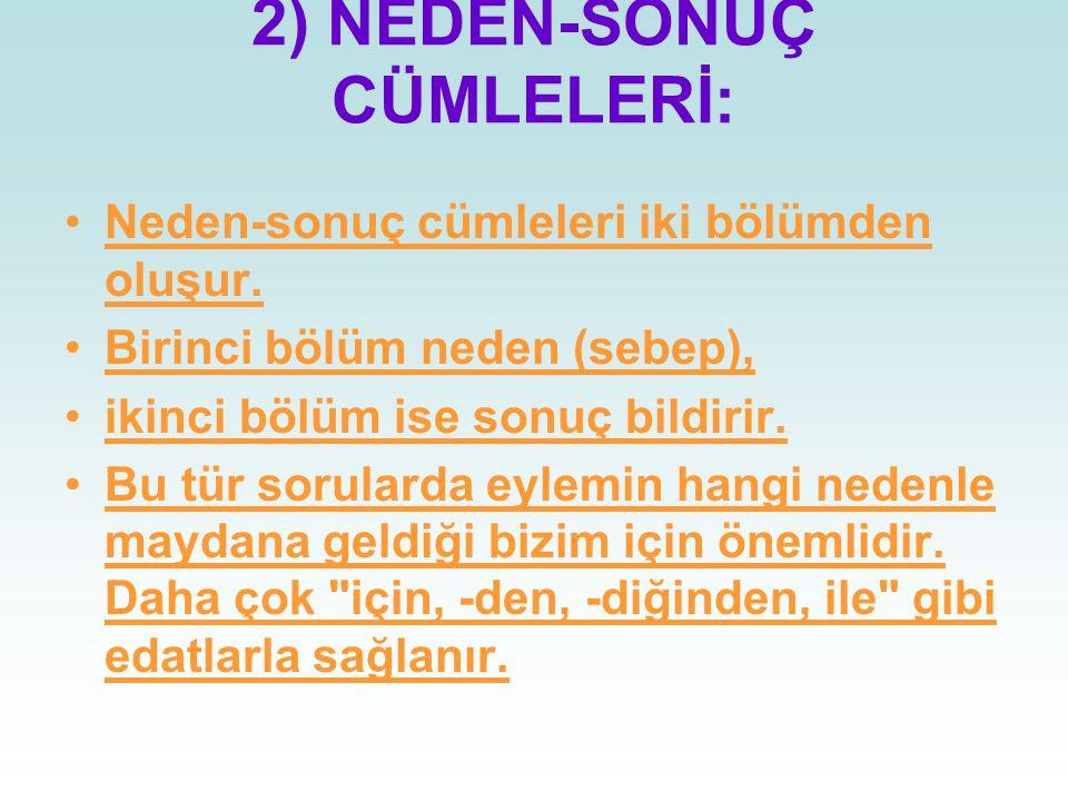 2) NEDEN-SONUÇ CÜMLELERİ: Neden-sonuç cümleleri iki bölümden oluşur.