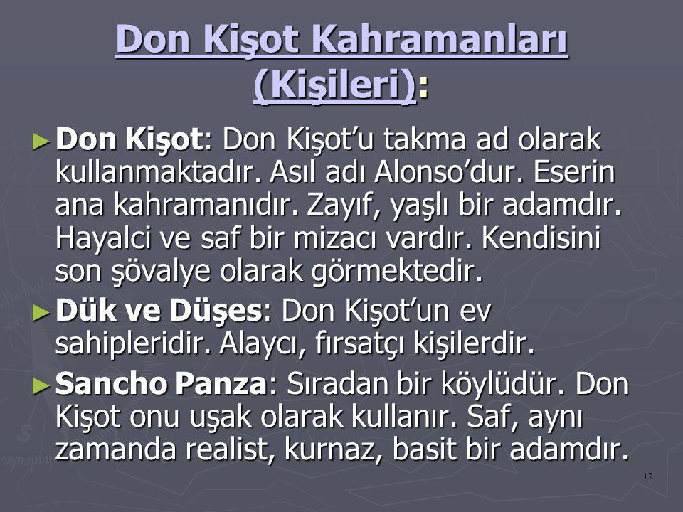 17 Don Kişot Kahramanları (Kişileri)Don Kişot Kahramanları (Kişileri): Don Kişot Kahramanları (Kişileri) ► Don Kişot: Don Kişot'u takma ad olarak kull