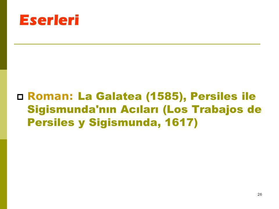 26 Eserleri  Roman: La Galatea (1585), Persiles ile Sigismunda'nın Acıları (Los Trabajos de Persiles y Sigismunda, 1617)
