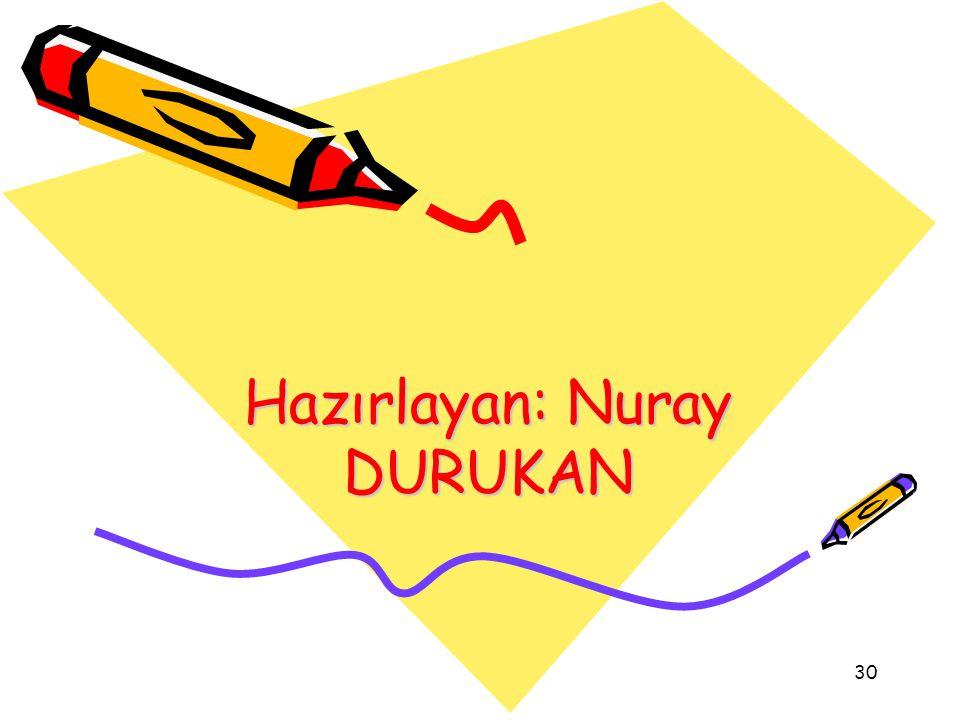 30 Hazırlayan: Nuray DURUKAN