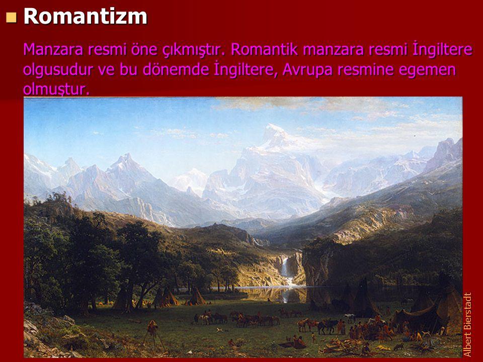 Romantizm Romantizm Manzara resmi öne çıkmıştır. Romantik manzara resmi İngiltere olgusudur ve bu dönemde İngiltere, Avrupa resmine egemen olmuştur. A