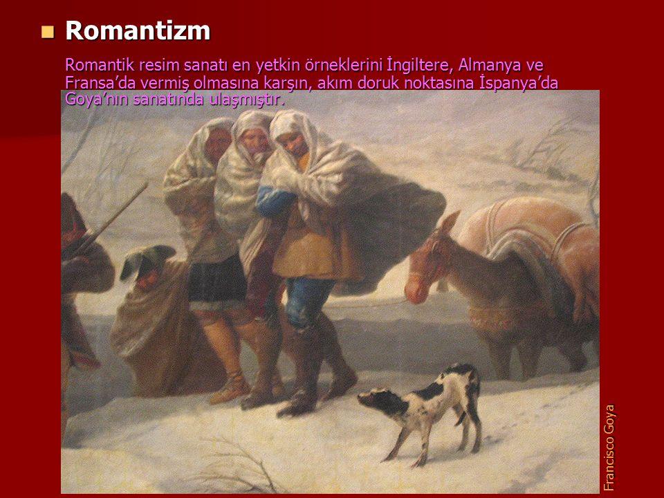 Romantizm Romantizm Romantik resim sanatı en yetkin örneklerini İngiltere, Almanya ve Fransa'da vermiş olmasına karşın, akım doruk noktasına İspanya'd