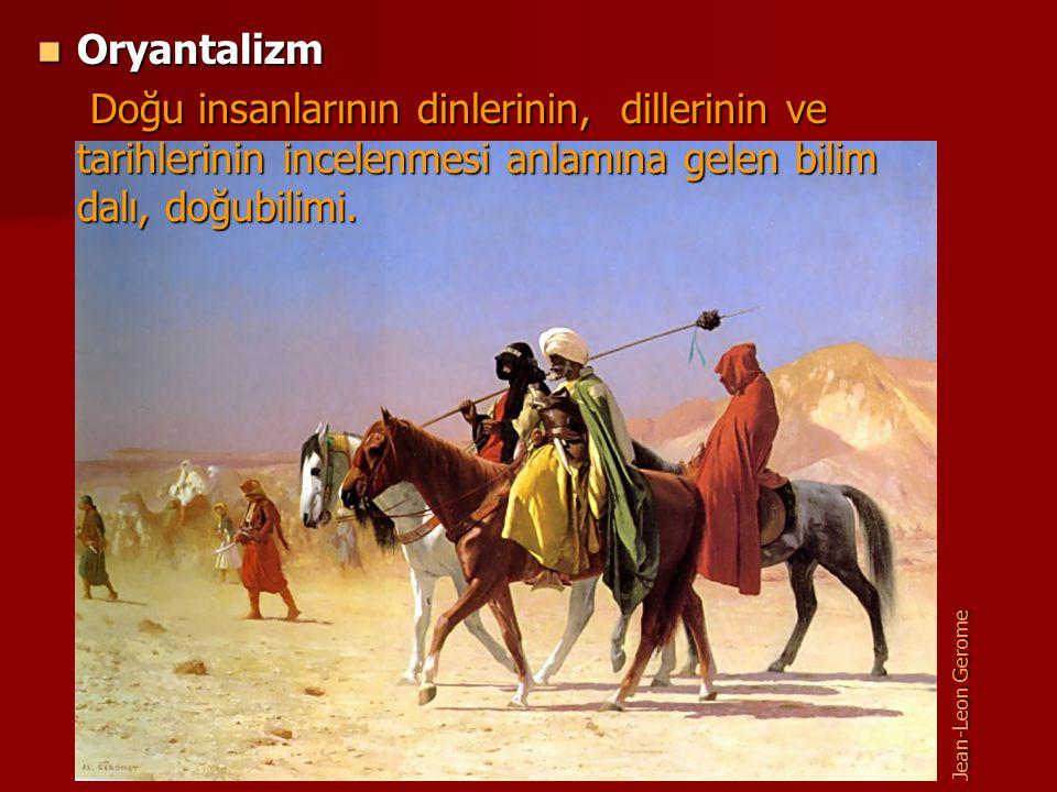 Oryantalizm Oryantalizm Doğu insanlarının dinlerinin, dillerinin ve tarihlerinin incelenmesi anlamına gelen bilim dalı, doğubilimi. Doğu insanlarının
