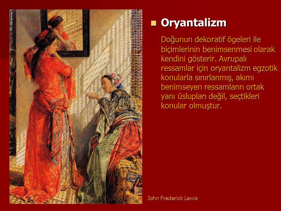 Oryantalizm Oryantalizm Doğunun dekoratif ögeleri ile biçimlerinin benimsenmesi olarak kendini gösterir. Avrupalı ressamlar için oryantalizm egzotik k