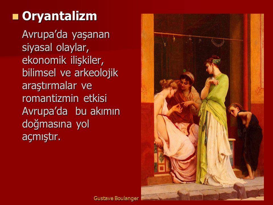 Oryantalizm Oryantalizm Avrupa'da yaşanan siyasal olaylar, ekonomik ilişkiler, bilimsel ve arkeolojik araştırmalar ve romantizmin etkisi Avrupa'da bu