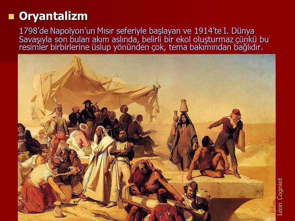 Oryantalizm Oryantalizm 1798'de Napolyon'un Mısır seferiyle başlayan ve 1914'te I. Dünya Savaşıyla son bulan akım aslında, belirli bir ekol oluşturmaz