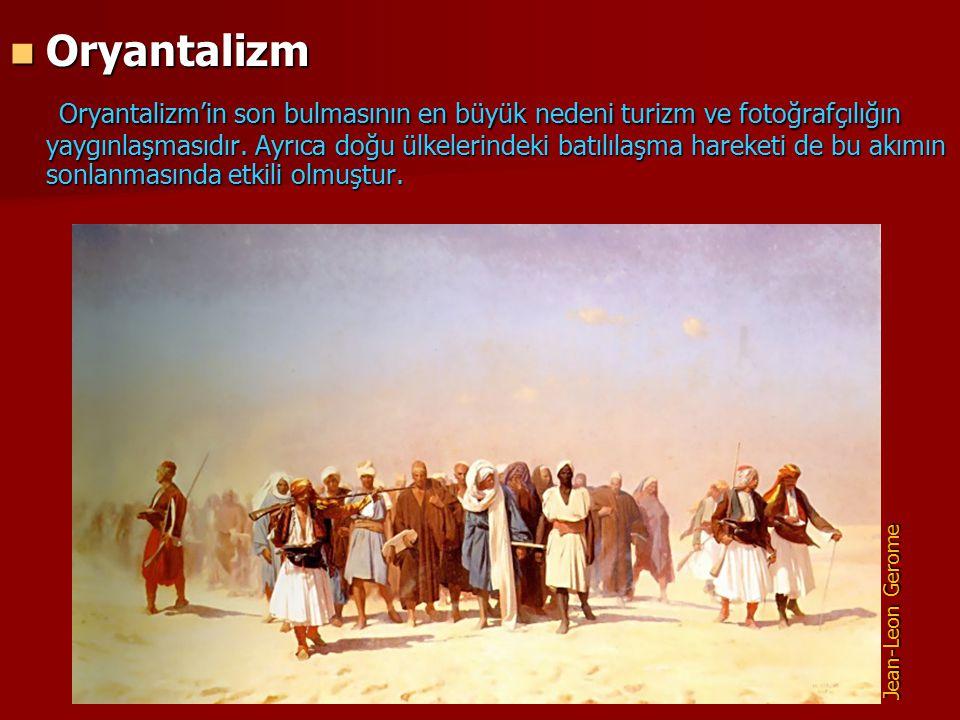 Oryantalizm Oryantalizm Oryantalizm'in son bulmasının en büyük nedeni turizm ve fotoğrafçılığın yaygınlaşmasıdır. Ayrıca doğu ülkelerindeki batılılaşm