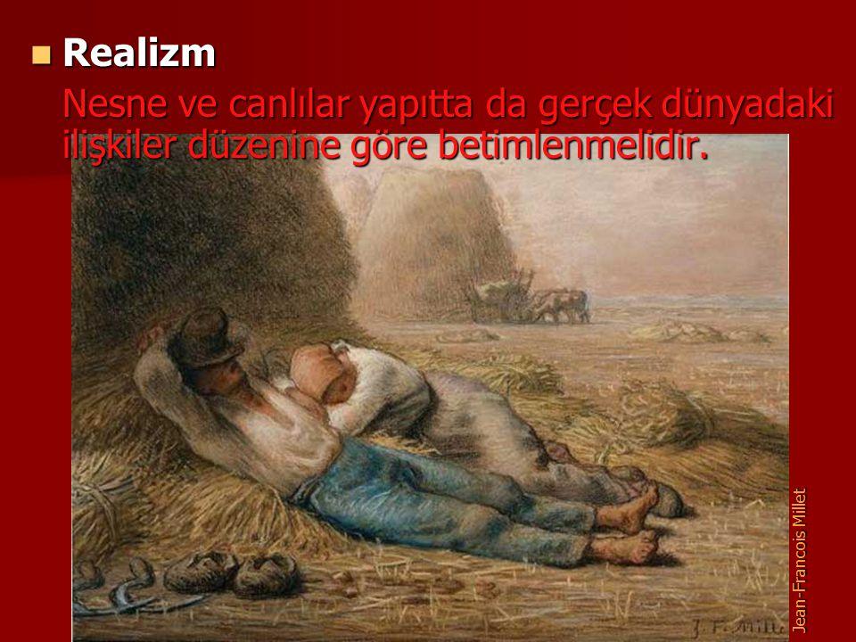 Realizm Realizm Nesne ve canlılar yapıtta da gerçek dünyadaki ilişkiler düzenine göre betimlenmelidir. Jean-Francois Millet