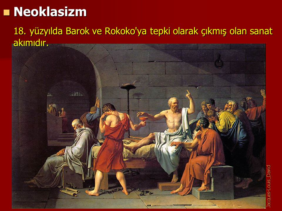 Neoklasizm Neoklasizm 18. yüzyılda Barok ve Rokoko'ya tepki olarak çıkmış olan sanat akımıdır. Jacques-Louis_David