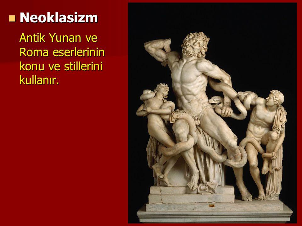 Neoklasizm Neoklasizm Antik Yunan ve Roma eserlerinin konu ve stillerini kullanır.