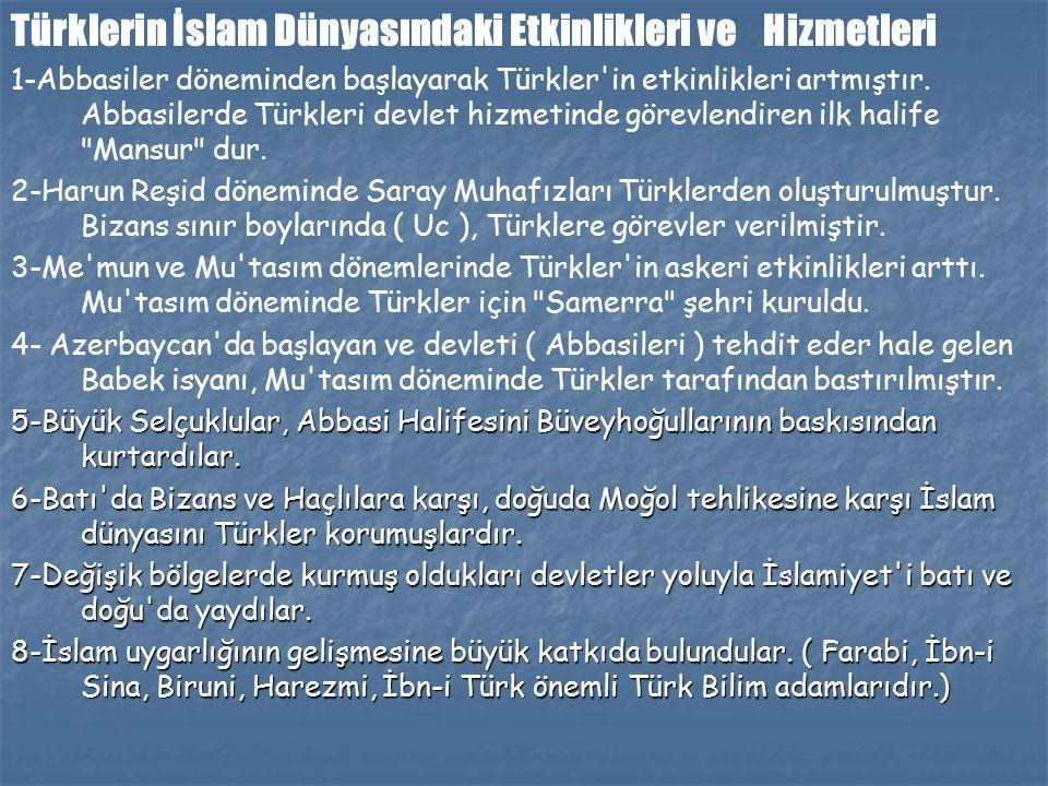 Türklerin İslam Dünyasındaki Etkinlikleri ve Hizmetleri 1-Abbasiler döneminden başlayarak Türkler in etkinlikleri artmıştır.