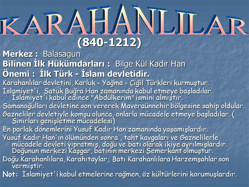 (840-1212) Merkez : Balasagun Bilinen İlk Hükümdarları : Bilge Kül Kadır Han Önemi : İlk Türk - İslam devletidir.
