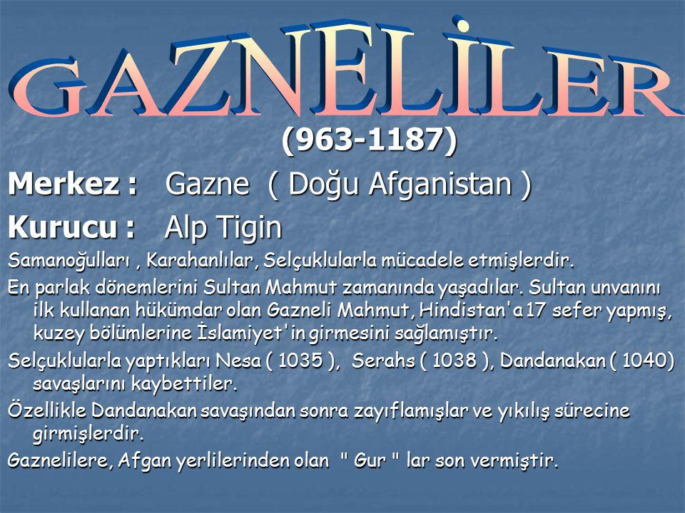 (963-1187) Merkez : Gazne ( Doğu Afganistan ) Kurucu : Alp Tigin Samanoğulları, Karahanlılar, Selçuklularla mücadele etmişlerdir.