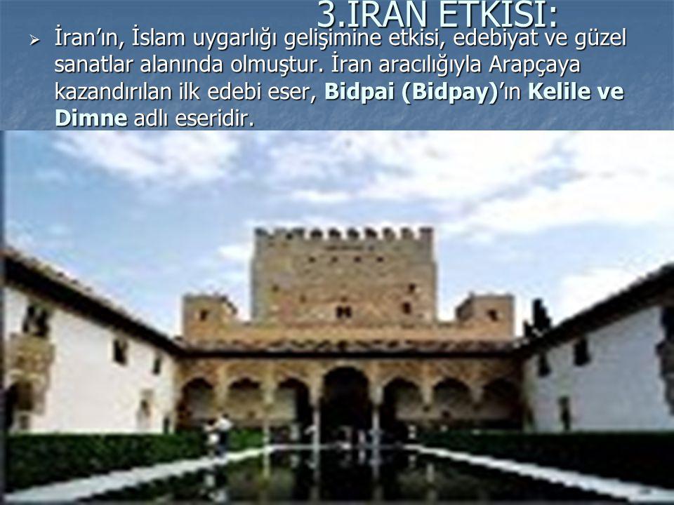 3.İRAN ETKİSİ:  İran'ın, İslam uygarlığı gelişimine etkisi, edebiyat ve güzel sanatlar alanında olmuştur.