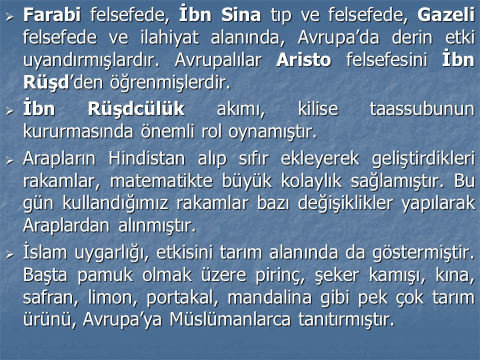  Farabi felsefede, İbn Sina tıp ve felsefede, Gazeli felsefede ve ilahiyat alanında, Avrupa'da derin etki uyandırmışlardır.