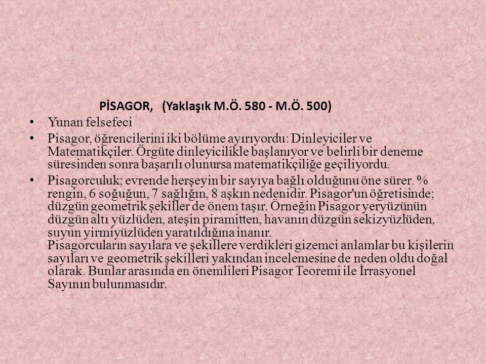 PİSAGOR, (Yaklaşık M.Ö. 580 - M.Ö. 500) Yunan felsefeci Pisagor, öğrencilerini iki bölüme ayırıyordu: Dinleyiciler ve Matematikçiler. Örgüte dinleyici