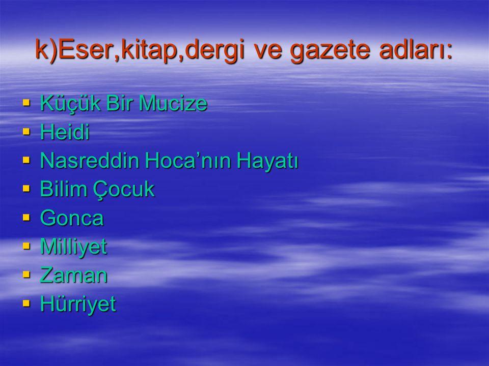 j)Yapı ve yapıt adları:  Anıtkabir  Maltepe Camii  Atakule  Resim ve Heykel Müzesi  Anadolu Medeniyetleri Müzesi