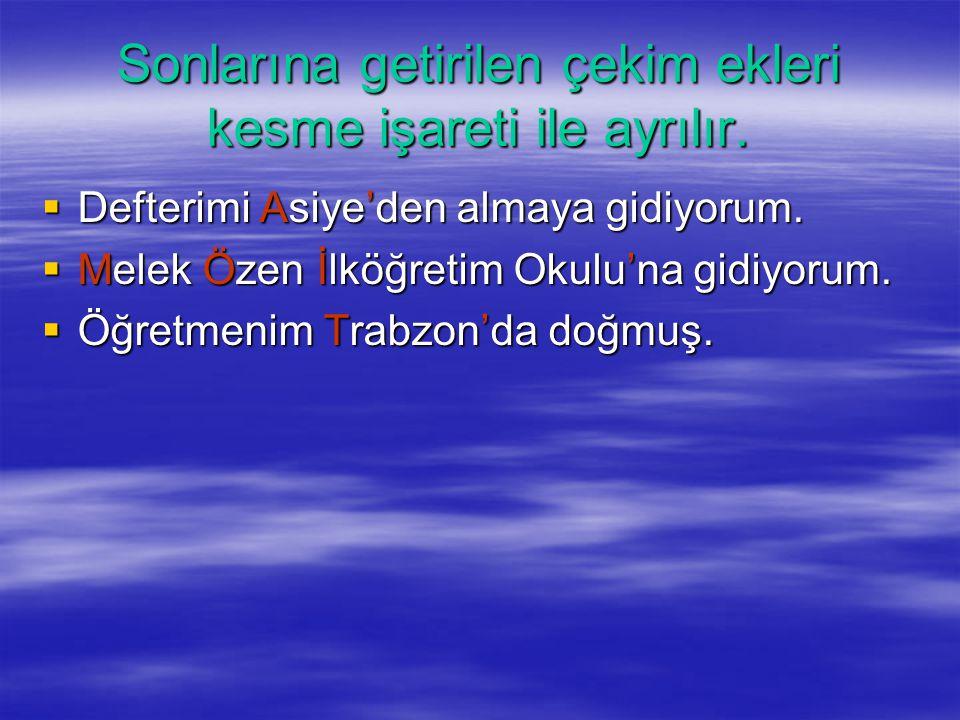 Özel İsimlerin Yazılışı  İlk harfleri büyük yazılır. Annemle Ulus'a gittik. Dün Kırıkkale'den ablam geldi.