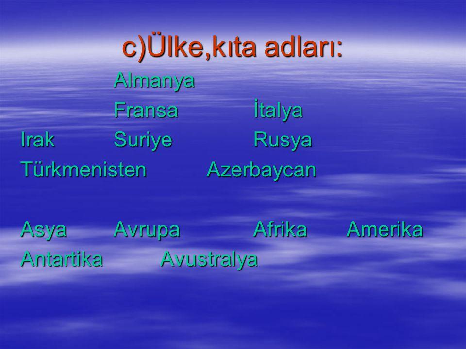 b)Şehir adları: Yerli ve yabancı tüm şehir adları özel isimdir. İstanbul-Edirne-Van-Muş-Elazığ- Çankırı-Çorum-Erzurum-Paris- Londra-Atina-Şam