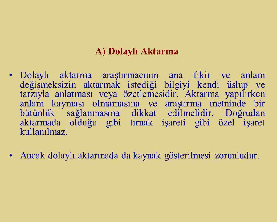 B- Dolaylı Aktarma A) Dolaylı Aktarma Dolaylı aktarma araştırmacının ana fikir ve anlam değişmeksizin aktarmak istediği bilgiyi kendi üslup ve tarzıyl