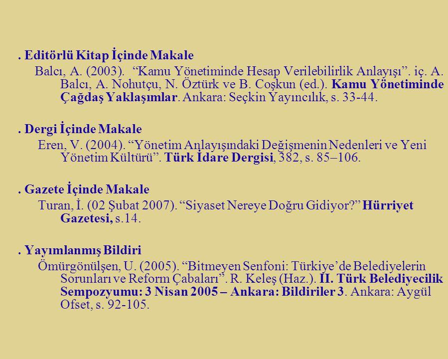 """. Editörlü Kitap İçinde Makale Balcı, A. (2003). """"Kamu Yönetiminde Hesap Verilebilirlik Anlayışı"""". iç. A. Balcı, A. Nohutçu, N. Öztürk ve B. Coşkun (e"""