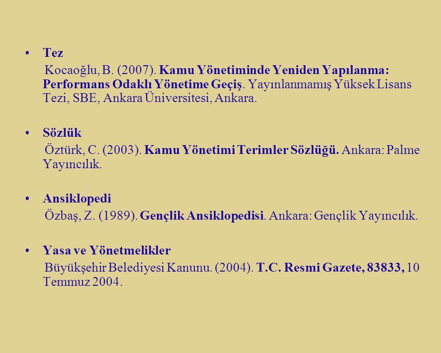 Tez Kocaoğlu, B. (2007). Kamu Yönetiminde Yeniden Yapılanma: Performans Odaklı Yönetime Geçiş. Yayınlanmamış Yüksek Lisans Tezi, SBE, Ankara Üniversit