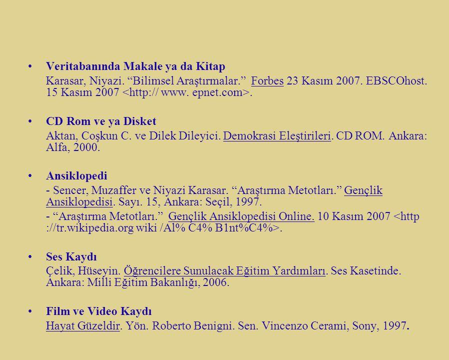 """Veritabanında Makale ya da Kitap Karasar, Niyazi. """"Bilimsel Araştırmalar."""" Forbes 23 Kasım 2007. EBSCOhost. 15 Kasım 2007. CD Rom ve ya Disket Aktan,"""